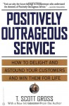 Positively Outrageous Service - T. Scott Gross