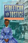 Streetcar to Justice: How Elizabeth Jennings Won the Right to Ride in New York - Amy Hill Hearth