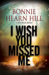 I Wish You Missed Me: A thriller set in California (A Kit Doyle Mystery) - Bonnie Hearn Hill