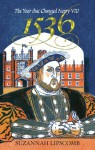 1536: The Year that Changed Henry VIII - Suzannah Lipscomb