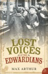 Lost Voices of the Edwardians: 1901-1910 in Their Own Words by Max Arthur (2-Apr-2007) Paperback - Max Arthur