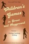 Children's Games in Street and Playground, Volume 1: Chasing, Catching, Seeking - Iona Opie, Peter Opie