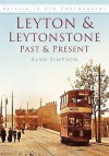 Leyton And Leytonstone: Past And Present (Past & Present) - Alan Simpson