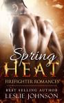 Spring Heat: Firefighter Romances - Leslie Johnson