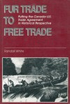 Fur Trade to Free Trade: Putting the Canada-U.S. Trade Agreement in Historical Perspective - Randall White, Sam Hunter