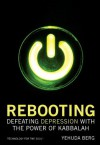 Rebooting: Defeating Depression with the Power of Kabbalah (Technology for the Soul) - Yehuda Berg