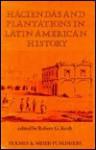 Haciendas & Plantations in Latin American History - Robert G. Keith