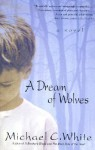 A Dream of Wolves - Michael C. White