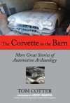 The Corvette in the Barn: More Great Stories of Automotive Archaeology - Keith Martin, Tom Cotter