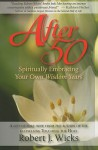 After 50: Spiritually Embracing Your Own Wisdom Years - Robert Wicks