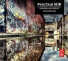 Practical Hdr: A Complete Guide to Creating High Dynamic Range Images with Your Digital Slr - David Nightingale