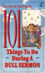 101 Things to Do with a Dull Sermon - Tim Sims