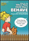 What to Do When Your Child Won't Behave: A Practical Guide for Responsible, Caring Discipline - Lee Canter