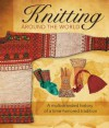 Knitting Around the World: A Multistranded History of a Time-Honored Tradition - Voyageur Press