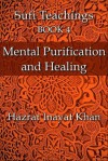 Mental Purification and Healing (The Sufi Teachings of Hazrat Inayat Khan) - Hazrat Inayat Khan, John Fabian