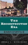 The Reconstruction Era: Primary Documents on Events from 1865 to 1877 - Donna L. Dickerson, David A. Copeland