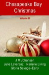 Chesapeake Bay Christmas III (Volume 3) - JM Johansen, Narielle Living, Julie Leverenz, Gloria Savage-Early, Narielle Living, Julie Leverenz, Jeanne Johansen