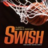 Swish: The Quest for Basketball's Perfect Shot (Spectacular Sports) - Mark Stewart, Mike Kennedy