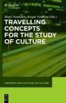 Travelling Concepts for the Study of Culture - Birgit Neumann, Ansgar N. Nning