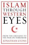 Islam Through Western Eyes - Jonathan Lyons
