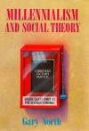 Millennialism and Social Theory - Gary North