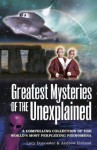 Greatest Mysteries of the Unexplained: A Compelling Collection of the World's Most Perplexing Phenomena - Andrew Holland, Karen Farrington, Paul Roland