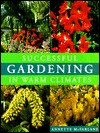 Successful Gardening in Warm Climates - Annette McFarlane