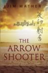 The Arrow Shooter - Jim Mather