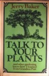 Talk to Your Plants, and Other Gardening Know-How I Learned from Grandma Putt - Jerry Baker