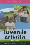 Juvenile Arthritis: The Ultimate Teen Guide - Kelly Rouba