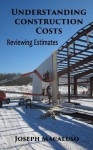 Understanding Construction Costs: How to Review Estimates - Joseph Macaluso, Mary Greene