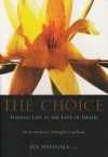 The Choice: Finding Life in the Face of Death: Six Stories from a Therapist's Casebook - Jan Hatanaka
