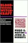 Bloodsucking Witchcraft: An Epistemological Study of Anthropomorphic Supernaturalism in Rural Tlaxcala - Hugo G. Nutini, John M. Roberts