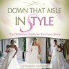 Down That Aisle in Style: The Definitive Guide for the Curvy Bride - Chamein Canton