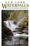 New York Waterfalls: A Guide for Hikers & Photographers - Scott T. Brown