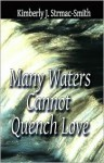 Many Waters Cannot Quench Love - Kimberly Strmac-Smith
