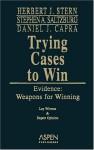 Trying Cases to Win: Evidence: Weapons for Winning - Herbert Jay Stern, Stephen A. Saltzburg
