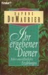 Ihr ergebener Diener und andere bisher unveröffentlichte Erzählungen - Daphne du Maurier, Sibylle Schmidt