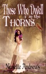 Those Who Dwell in the Thorns - Nicolette Andrews