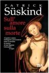 Sull'amore sulla morte - Patrick Süskind, Giovanna Agabio