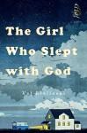 The Girl Who Slept with God: A Novel - Val Brelinski