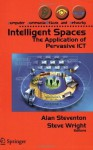 Intelligent Spaces: The Application of Pervasive ICT (Computer Communications and Networks) - Alan Steventon, Steve Wright