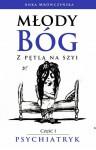 Młody bóg z pętlą na szyi Psychiatryk - Anka Mrówczyńska