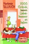 1000 Gründe, keinen Liebeskummer zu haben - Hortense Ullrich