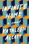Infinite Home: A Novel - Kathleen Alcott