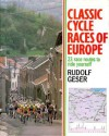 Classic Cycle Races of Europe: 23 Race Routes to Ride Yourself - Rudolf Geser