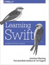 Learning Swift: Building Apps for OS X and iOS - Paris Buttfield-Addison, Jon Manning, Tim Nugent
