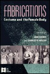 Fabrications: Costume and the Female Body - Jane M. Gaines