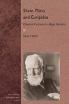 Shaw, Plato, and Euripides: Classical Currents in <i>Major Barbara</i> - Sidney P. Albert
