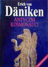 Antyczni kosmonauci : śladami wszechmogących - Erich von Däniken